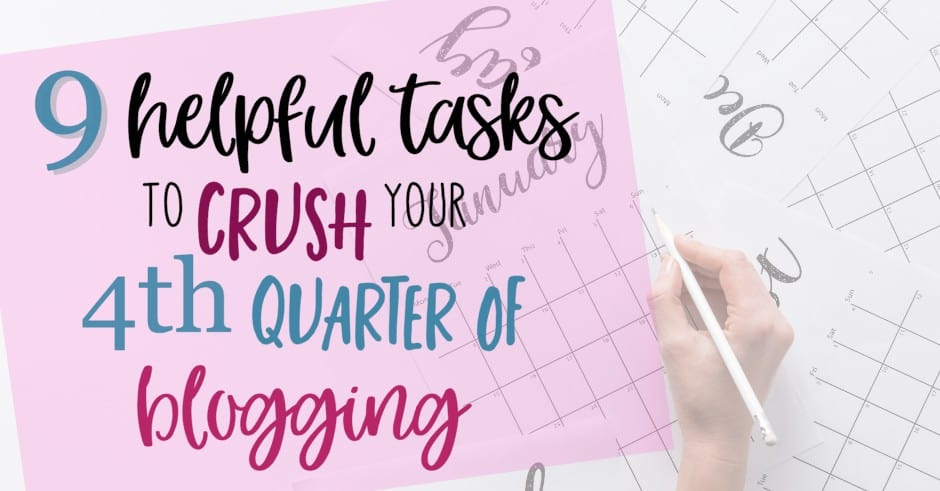 9 Helpful Tasks to Crush your 4th Quarter of Blogging