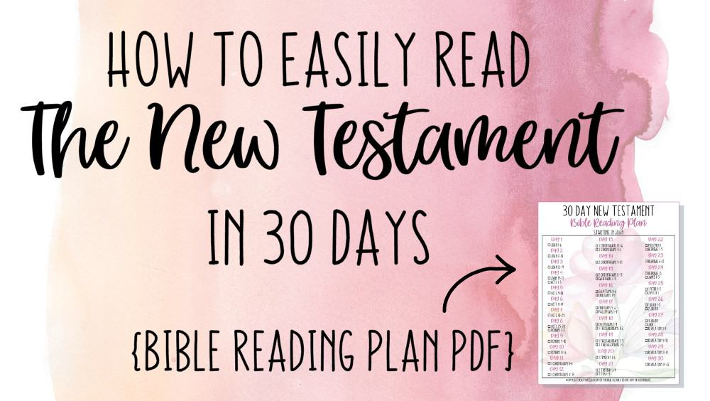 How to Easily Read the New Testament in 30 Days {Bible Reading Plan PDF}