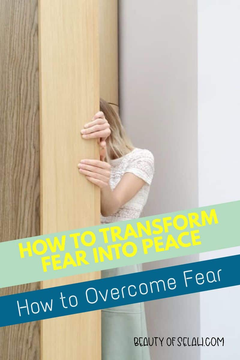 How to Transform Fear into Peace