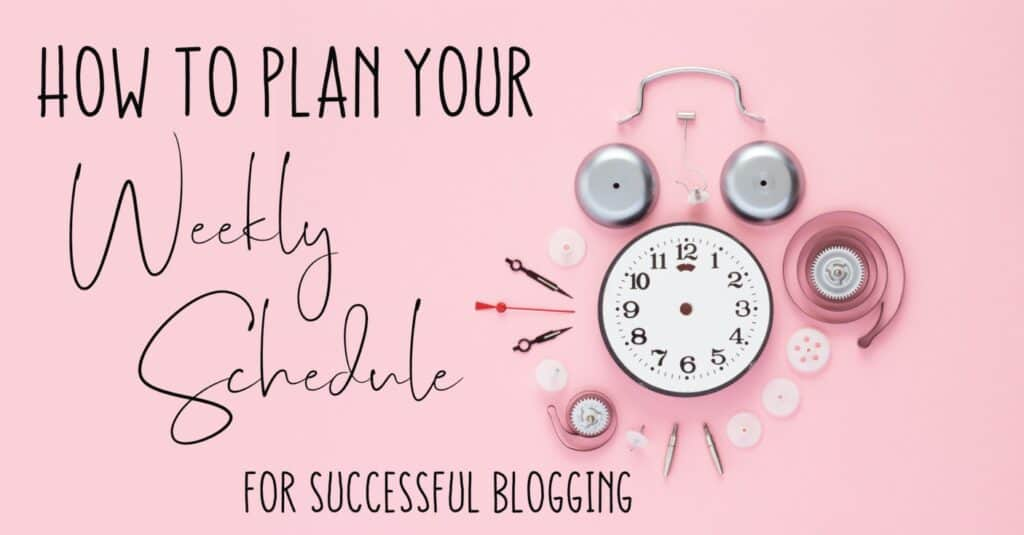 How to Plan your Weekly Schedule for Successful Blogging
