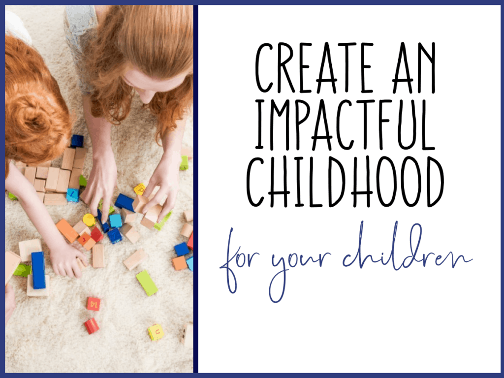 Create an Impactful Childhood for your children