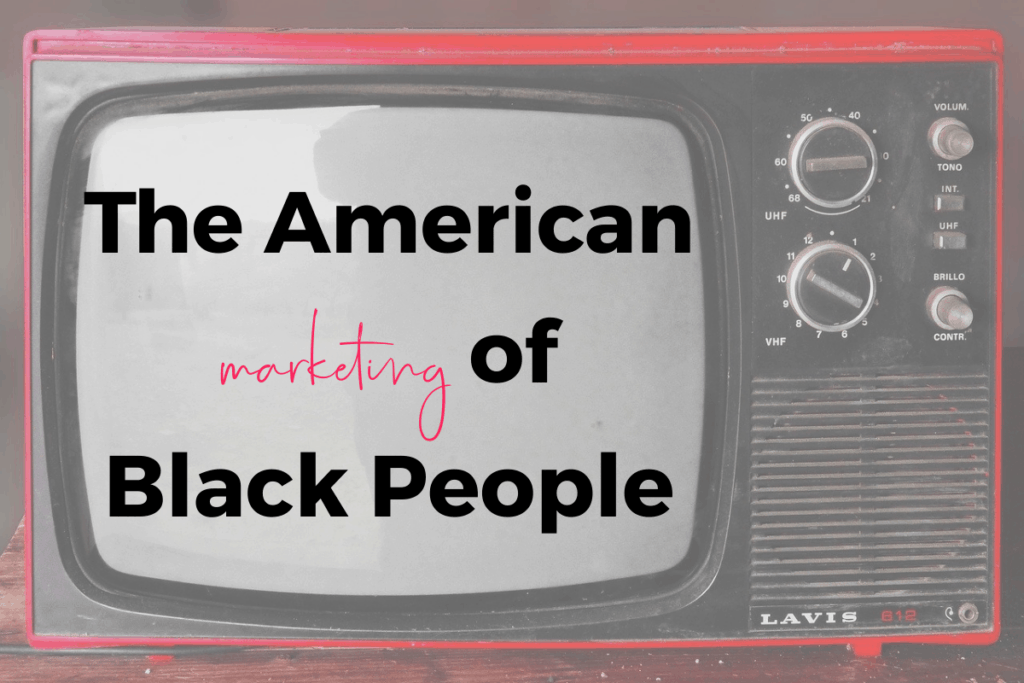The American Marketing of Black People