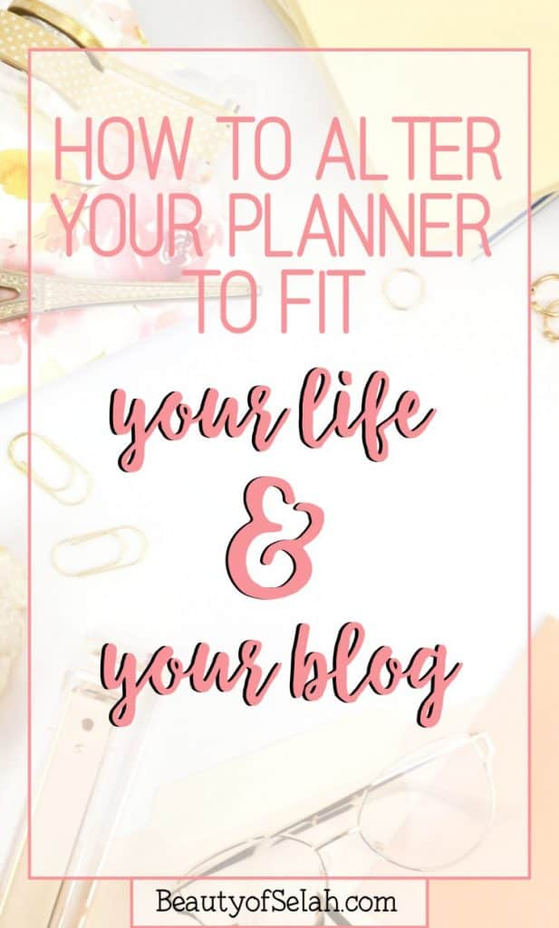 how to alter your planner to fit your life and your blog #blogging #planner #hack